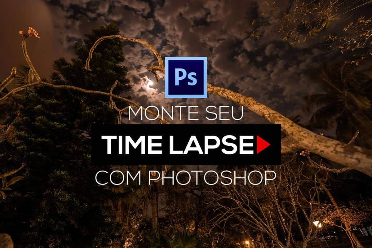 Como montar um Time Lapse com Photoshop – Tutorial passo a passo