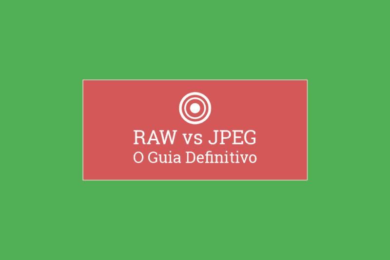 RAW vs JPEG: O Guia Definitivo