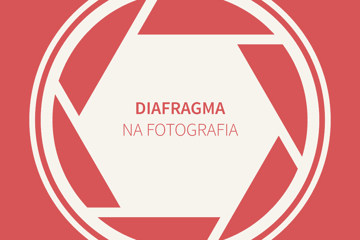 Diafragma na Fotografia – 03 coisa que você precisa aprender