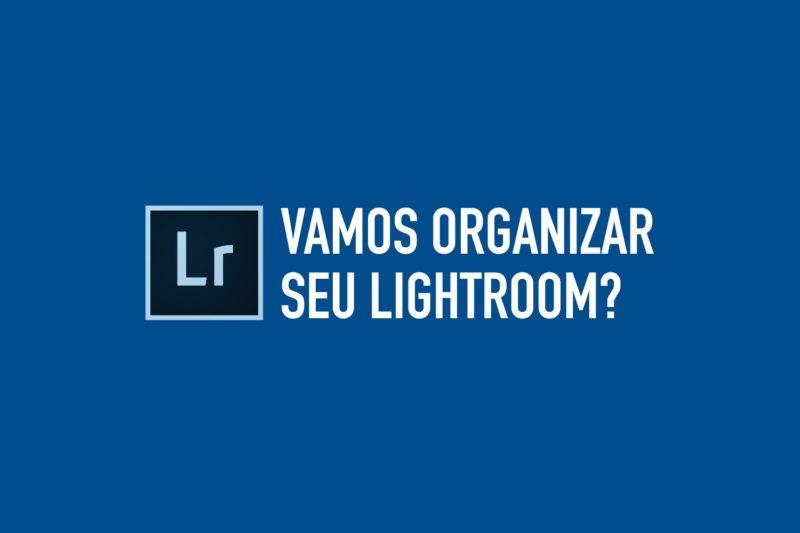 Catálogos no Lightroom – Que tal deixar seu LR Organizado?