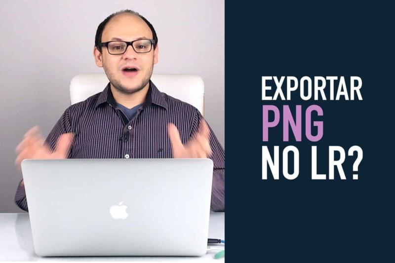Como Exportar fotos em PNG no Lightroom sem uso de Plugin