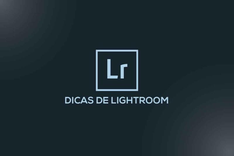 Dicas de Lightroom – Um acervo completo sobre edição e tratamento no lightroom