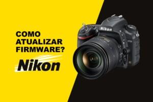 Como atualizar o firmware de sua câmera Nikon